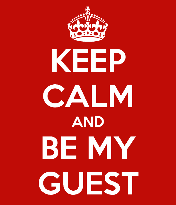keep calm and be my guest