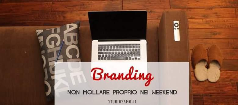 Branding: non mollare proprio nei weekend