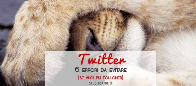 6 errori da evitare su Twitter se vuoi più follower