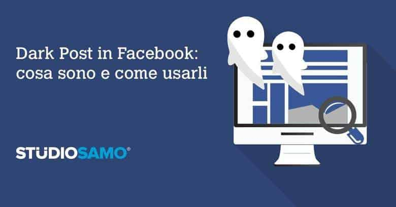 Facebook Dark Post: cosa sono e come usarli