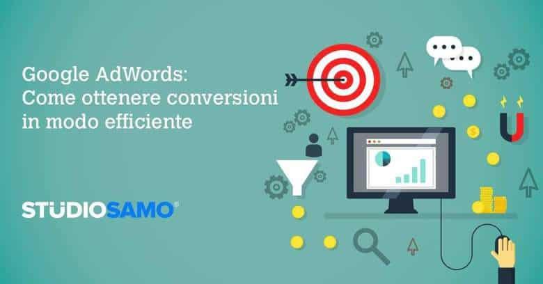 Google AdWords Come ottenere conversioni in modo efficiente